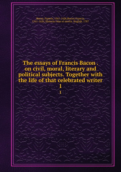 лучшая цена Francis Bacon The essays of Francis Bacon . on civil, moral, literary and political subjects. Together with the life of that celebrated writer. 1