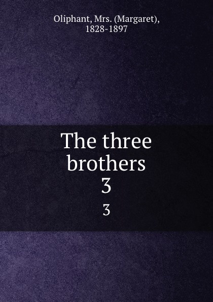 Margaret Oliphant The three brothers. 3