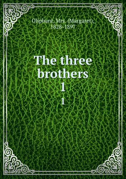 Margaret Oliphant The three brothers. 1