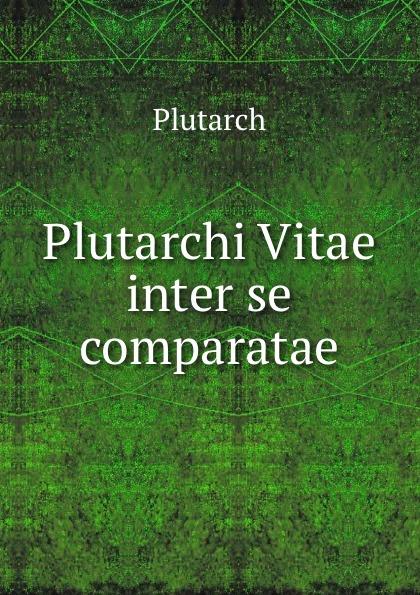 Plutarch Plutarchi Vitae inter se comparatae immanuel bekker plutarchi vitae inter se comparatae volume 5 ancient greek edition