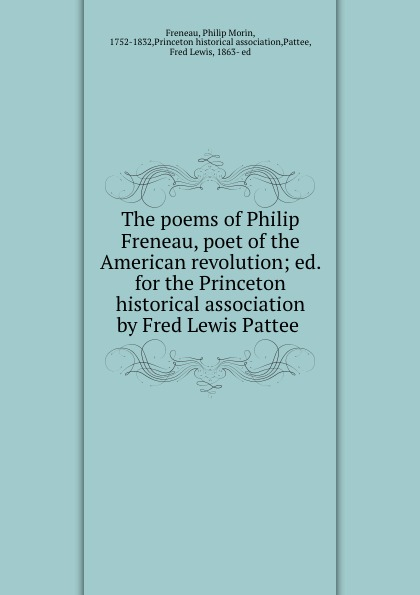Philip Morin Freneau The poems of Philip Freneau, poet of the American revolution; ed. for the Princeton historical association by Fred Lewis Pattee freneau philip morin the poems of philip freneau poet of the american revolution volume 1 of 3