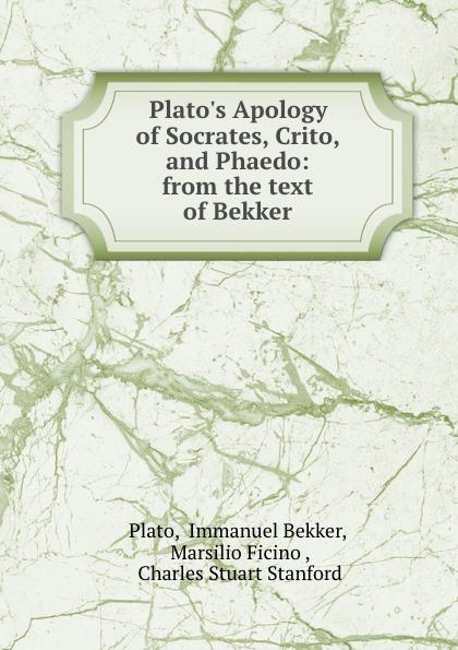 Immanuel Bekker Plato Plato.s Apology of Socrates, Crito, and Phaedo: from the text of Bekker giorgio giulini memorie spettanti alla storia al governo ed alla descrizione della citta e 3