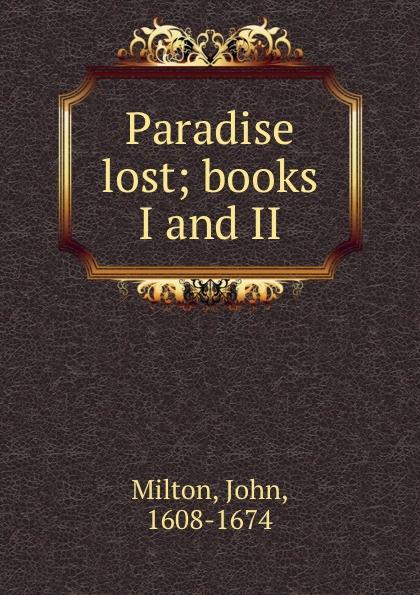 John Milton Paradise lost; books I and II
