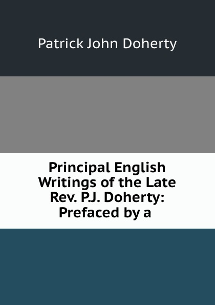 Patrick John Doherty Principal English Writings of the Late Rev. P.J. Doherty: Prefaced by a . js doherty doherty boats they sailed in