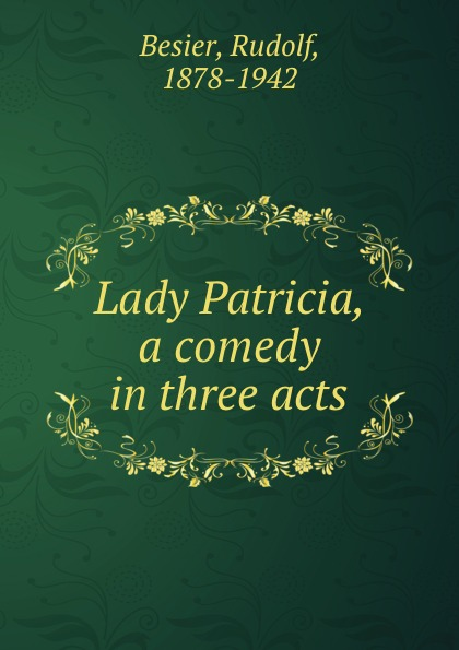 Rudolf Besier Lady Patricia, a comedy in three acts