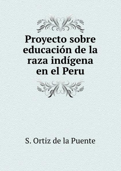 S. Ortiz de la Puente Proyecto sobre educacion de la raza indigena en el Peru gutiérrez huamaní oscar la educacion fisica gerontogogica en el peru