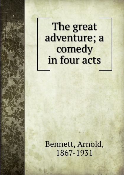 E. A. Bennett The great adventure; a comedy in four acts e a bennett milestones a play in three acts