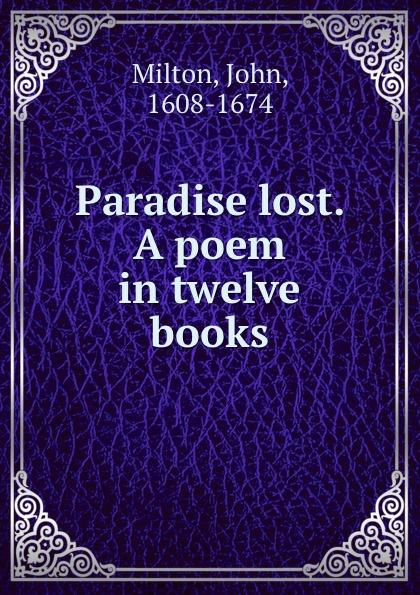 John Milton Paradise lost. A poem in twelve books