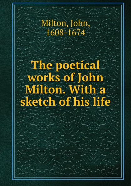 John Milton The poetical works of John Milton. With a sketch of his life