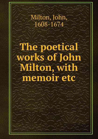 John Milton The poetical works of John Milton, with memoir etc