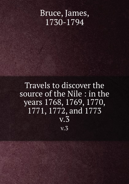 Travels to discover the source of the Nile : in the years 1768, 1769, 1770, 1771, 1772, and 1773. v.3