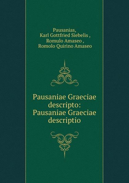 Karl Gottfried Siebelis Pausanias Pausaniae Graeciae descripto: Pausaniae Graeciae descriptio immanuel bekker pausaniae de situ graeciae volume 2 french edition
