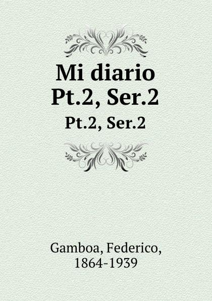 Federico Gamboa Mi diario. Pt.2, Ser.2 недорго, оригинальная цена