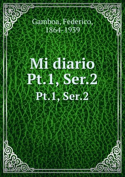 Federico Gamboa Mi diario. Pt.1, Ser.2 недорго, оригинальная цена