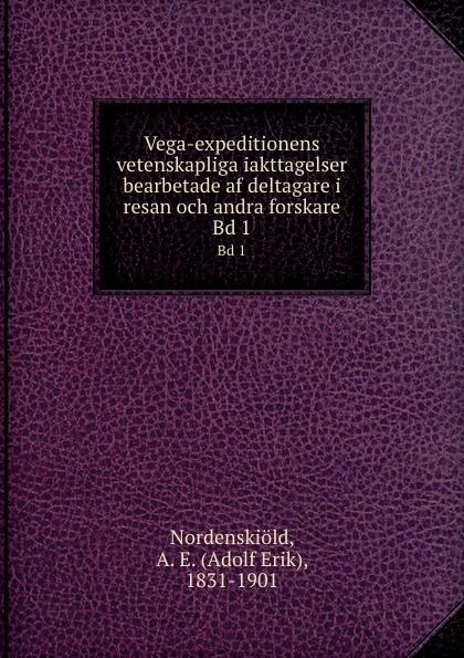 Adolf Erik Nordenskiöld Vega-expeditionens vetenskapliga iakttagelser bearbetade af deltagare i resan och andra forskare. Bd 1 цены