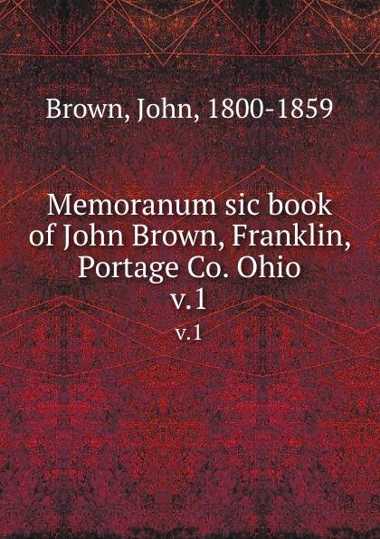 John Brown Memoranum sic book of John Brown, Franklin, Portage Co. Ohio. v.1 john brown letters of dr john brown