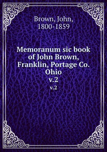 John Brown Memoranum sic book of John Brown, Franklin, Portage Co. Ohio. v.2 john brown letters of dr john brown