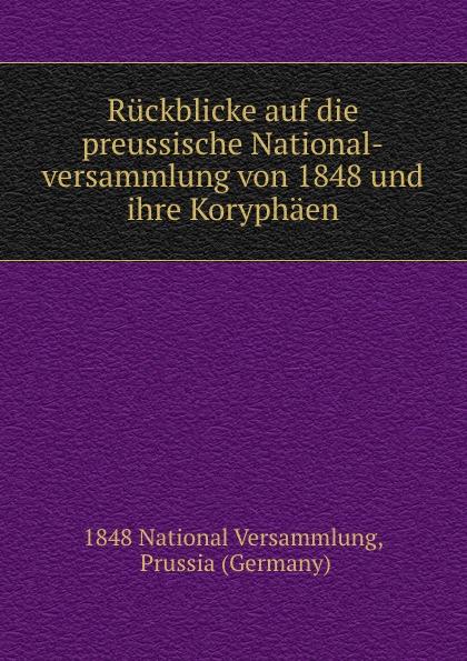 Ruckblicke auf die preussische National-versammlung von 1848 und ihre Koryphaen