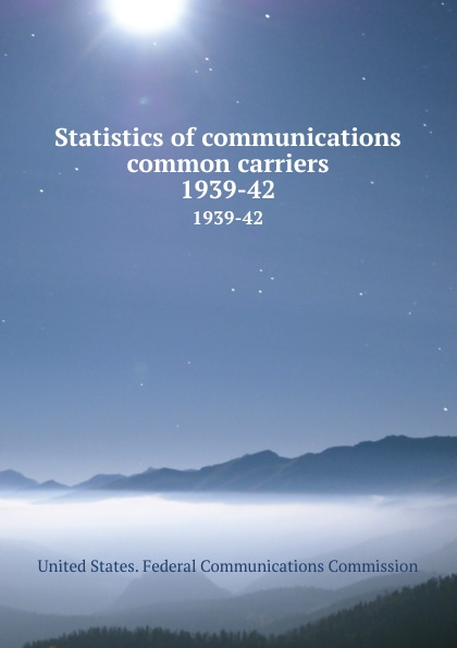 Statistics of communications common carriers. 1939-42
