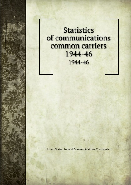 Statistics of communications common carriers. 1944-46