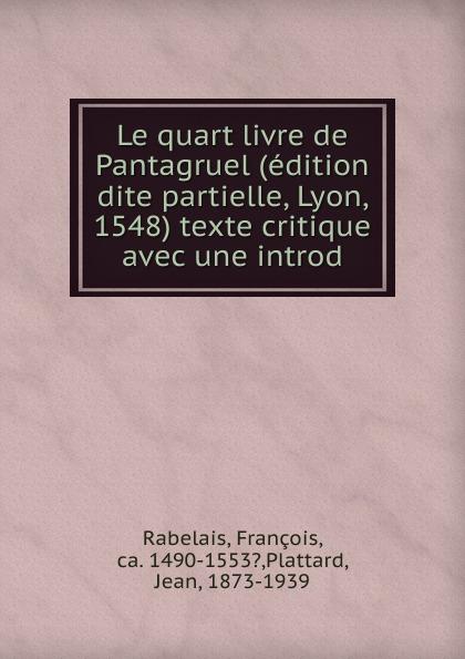François Rabelais Le quart livre de Pantagruel (edition dite partielle, Lyon, 1548) texte critique avec une introd. h mettke altdeutsche texte