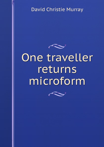 Murray David Christie One traveller returns microform david christie murray young mr barter s repentance from schwartz by david christie murray