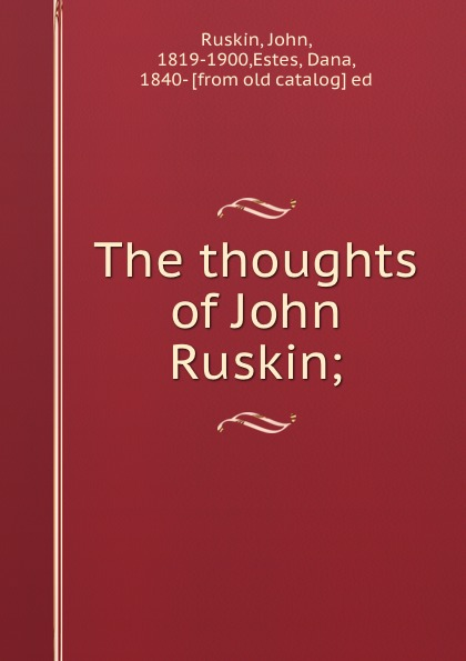 John Ruskin The thoughts of John Ruskin; john ruskin the thoughts of john ruskin