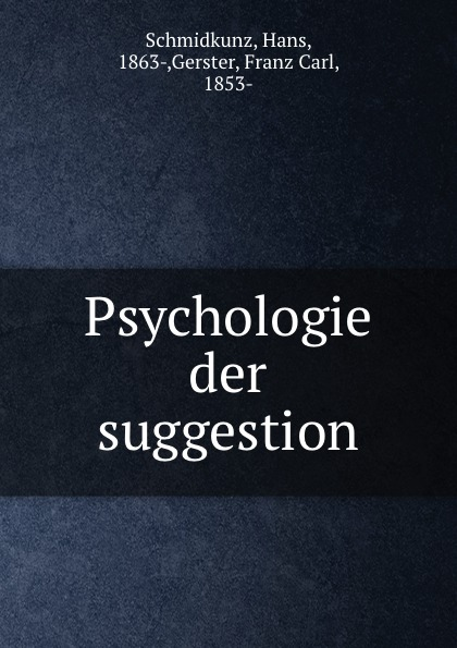 Hans Schmidkunz Psychologie der suggestion hans schmidkunz der hypnotismus in gemeinfasslicher darstellung
