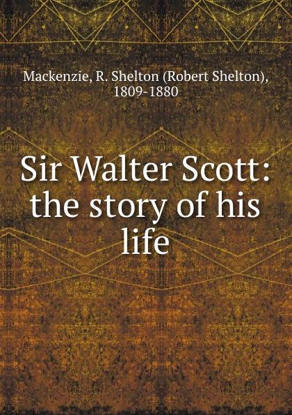 Фото - Robert Shelton Mackenzie Sir Walter Scott: the story of his life mackenzie robert shelton america a history