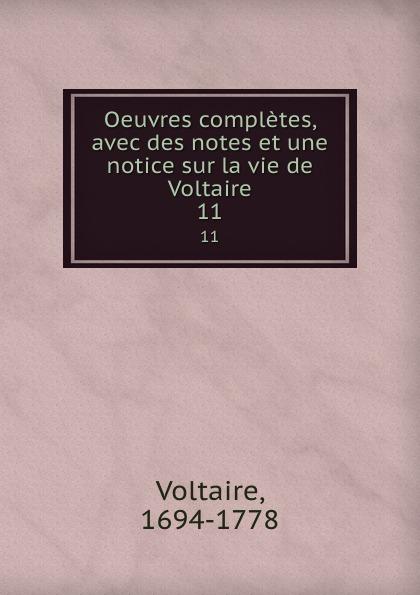 Voltaire Oeuvres completes, avec des notes et une notice sur la vie de Voltaire. 11