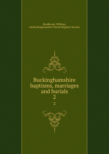 Buckinghamshire baptisms, marriages and burials. 2