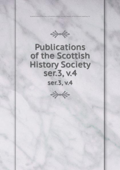 Publications of the Scottish History Society. ser.3, v.4 publications of the scottish history society 30