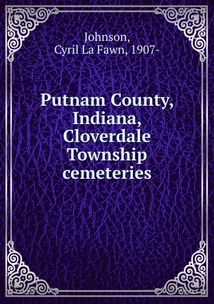 Cyril La Fawn Johnson Putnam County, Indiana, Cloverdale Township cemeteries