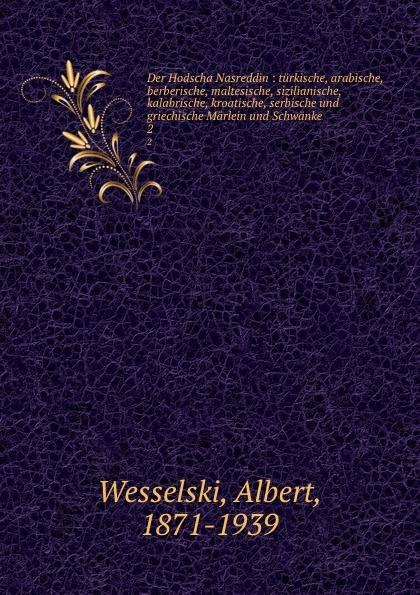 Der Hodscha Nasreddin : turkische, arabische, berberische, maltesische, sizilianische, kalabrische, kroatische, serbische und griechische Marlein und Schwanke. 2