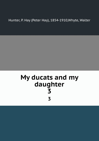 My ducats and my daughter. 3