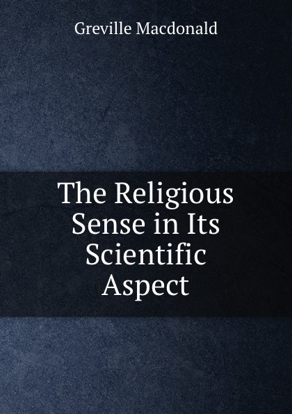 Greville Macdonald The Religious Sense in Its Scientific Aspect