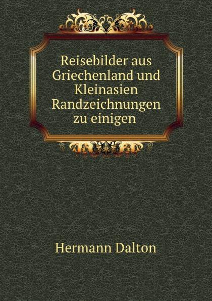Hermann Dalton Reisebilder aus Griechenland und Kleinasien Randzeichnungen zu einigen .