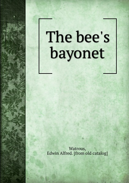 The bee.s bayonet