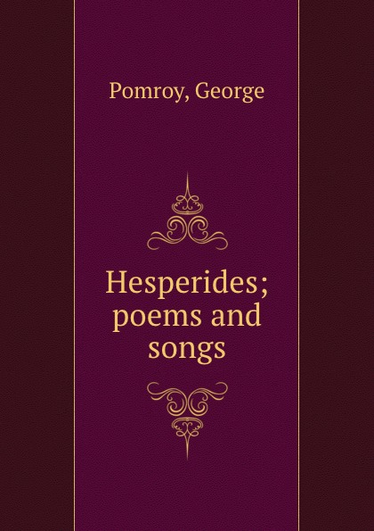 Hesperides; poems and songs