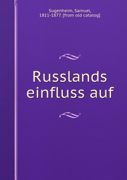 Samuel Sugenheim Russlands einfluss auf