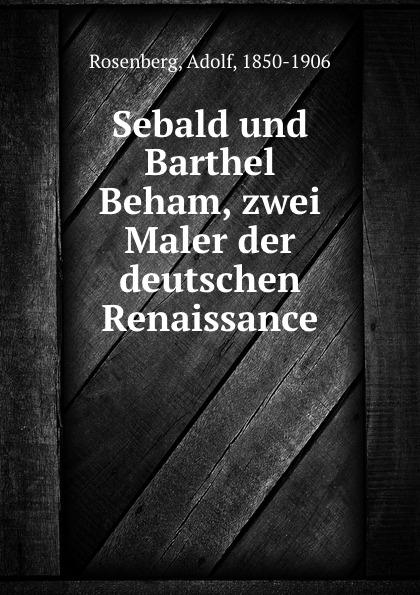 Sebald und Barthel Beham, zwei Maler der deutschen Renaissance