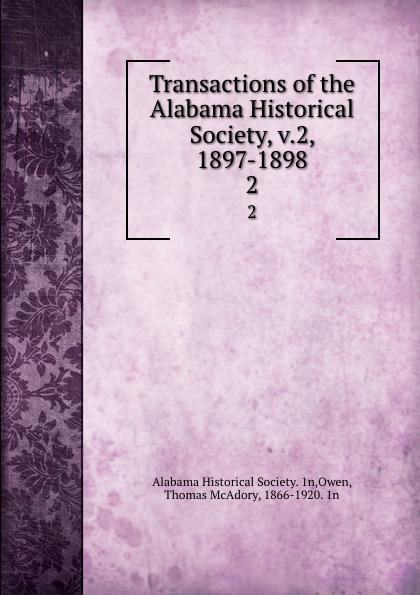 Thomas McAdory Owen Transactions of the Alabama Historical Society, v.2, 1897-1898. 2