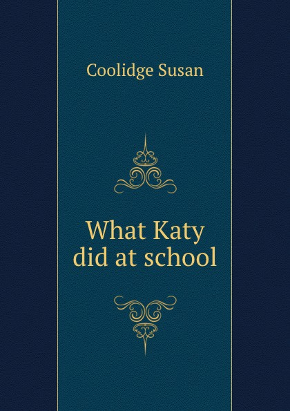 Coolidge Susan What Katy did at school coolidge susan what katy did next