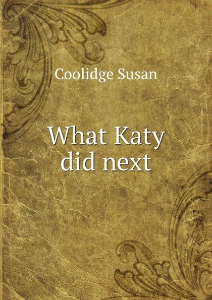 Coolidge Susan What Katy did next coolidge susan what katy did at school