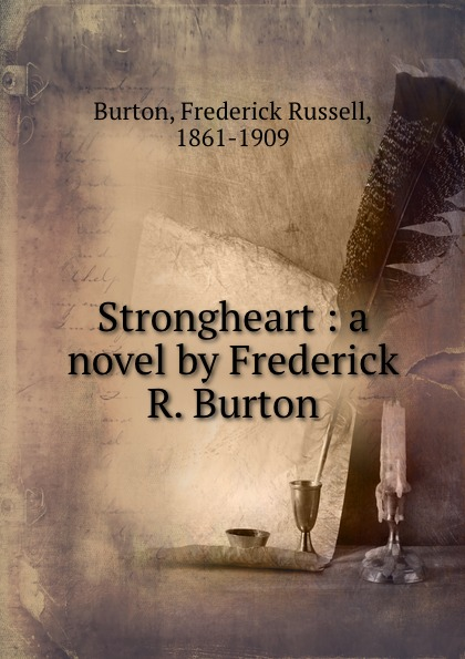 Frederick Russell Burton Strongheart : a novel by Frederick R. Burton burton frederick russell the mission of poubalov