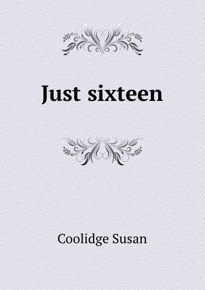 Coolidge Susan Just sixteen coolidge susan just sixteen