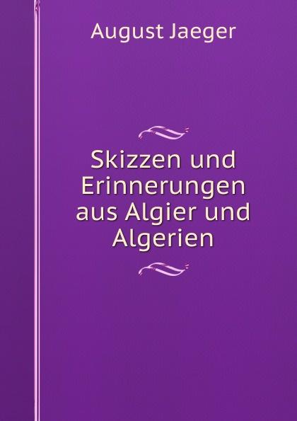 August Jaeger Skizzen und Erinnerungen aus Algier und Algerien