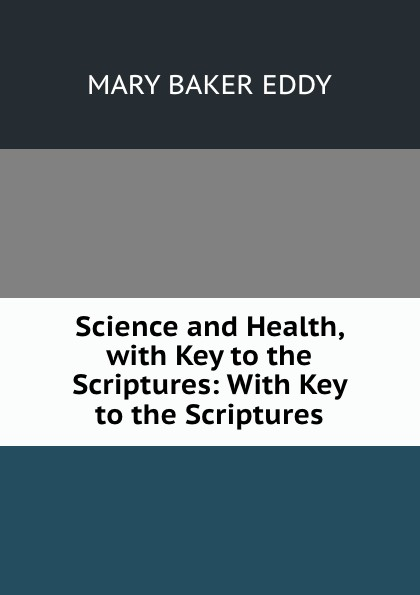 купить Mary Baker Eddy Science and Health, with Key to the Scriptures: With Key to the Scriptures дешево