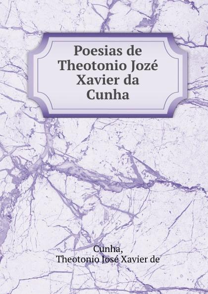 цена на Theotonio José Xavier de Cunha Poesias de Theotonio Joze Xavier da Cunha