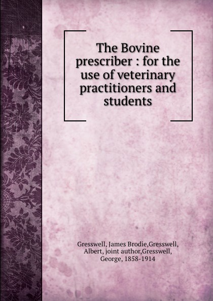 James Brodie Gresswell The Bovine prescriber : for the use of veterinary practitioners and students недорго, оригинальная цена